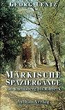 Märkische Spaziergänge von Rheinsberg bis Ribbeck - Georg Lentz