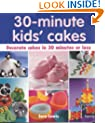 30 Minute Kids' Cakes: Decorate Kids' Cakes in 30 Minutes or Less