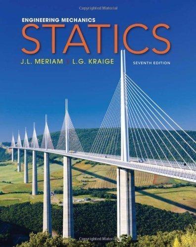 Engineering Mechanics: Statics 7th (seventh) Edition by Meriam, J. L., Kraige, L. G. published by Wiley (2011)