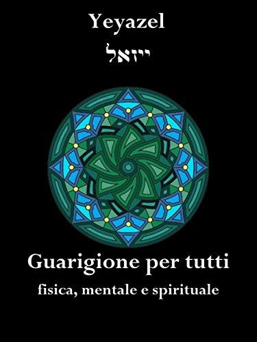 Guarigione per tutti: fisica, mentale e spirituale