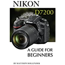 Nikon D7200: A Guide for Beginners (English Edition)