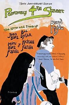 Positively 4th Street: The Lives and Times of Joan Baez, Bob Dylan, Mimi Baez Fariña, and Richard Fariña par [Hajdu, David]