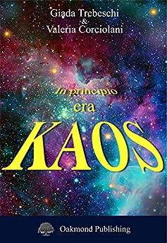In principio era KAOS: Gli dei dell'Olimpo e i loro progenitori come non ve li hanno mai raccontati! Tutta la verità sulle storie divine