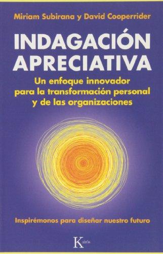 Indagación Apreciativa. Un Enfoque Innovador Para La Transformación Personal Y De Las Organizaciones (Ensayo) por Miriam Subirana Vilanova