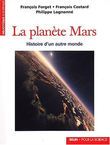 La planète Mars : Histoire d'un autre monde por François Forget, François Costard, Philippe Lognonné