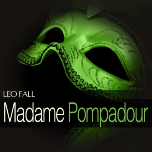 "Madame Pompadour: Act I - "" Trallala, trallala, wer kommt denn da einher """