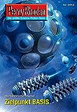 "Perry Rhodan 2612: Zielpunkt BASIS (Heftroman): Perry Rhodan-Zyklus ""Neuroversum"" (Perry Rhodan-Die Gröβte Science- Fiction- Serie)"