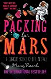 Packing for Mars: The Curious Science Of Life In Space by Mary Roach (2011-09-01)