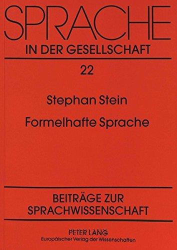 Formelhafte Sprache: Untersuchungen zu ihren pragmatischen und kognitiven Funktionen im gegenwärtigen Deutsch (Sprache in der Gesellschaft) por Stephan Stein