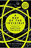 A Map of the Invisible: Journeys into Particle Physics by Jon Butterworth