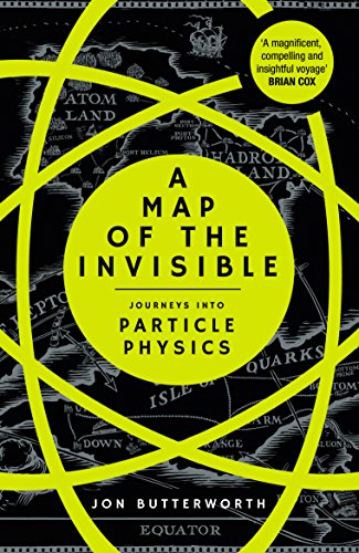 A Map of the Invisible: Journeys into Particle Physics por Jon Butterworth