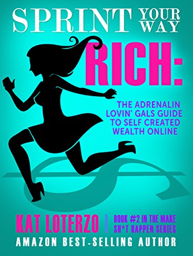 sprint-your-way-rich-the-adrenalin-lovin-gals-guide-to-self-created-wealth-online-make-sht-happen-bo