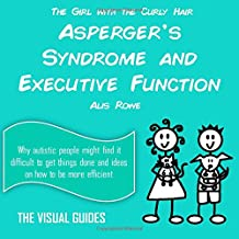 Asperger's Syndrome and Executive Function: by the girl with the curly hair: Volume 16 (The Visual Guides)