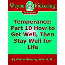 Temperance: Part 10 How to Get Well, Then Stay Well for Life (English Edition)