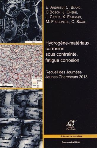 Hydrogène-matériaux, corrosion sous contrainte, fatigue corrosion: Recueil des Journées Jeunes Chercheurs 2013.