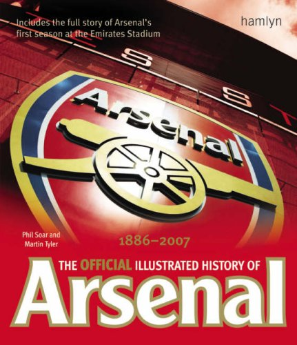The Official Illustrated History of Arsenal 1886-2005 (Hamlyn All Colour Cooker) por Phil Soar