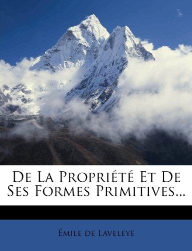 de La Propri T Et de Ses Formes Primitives...