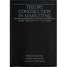 Theory Construction in Marketing: Some Thoughts on Thinking (Theories in marketing series)