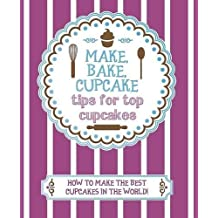 Make, Bake, Cupcake - Tips for Top Cupcakes by Love Food Editors- Parragon Books (2014) Paperback