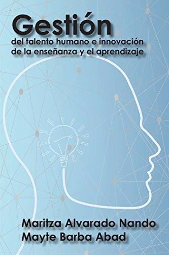 Gestión Del Talento Humano E Innovación De La Enseñanza Y El Aprendizaje por Maritza Alvarado Nando