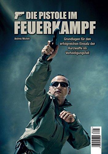Die Pistole im Feuerkampf: Grundlagen für den erfolgreichen Einsatz -