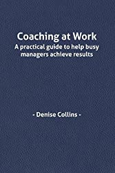 Coaching at Work: A Practical Guide to Help Busy Managers Achieve Results