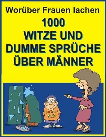 Woruber Frauen Lachen 1000 Witze Und Dumme Spruche Uber Manner