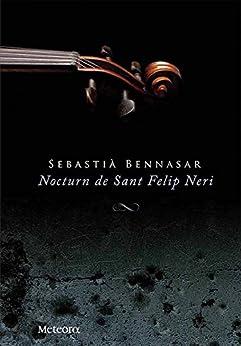 Nocturn de Sant Felip Neri (Papers de Fortuna Book 27) (Catalan Edition) de [Llobera, Sebastià Bennasar]