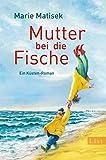 Mutter bei die Fische: Ein Küsten-Roman (Ein Heisterhoog-Roman 2)