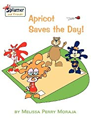 Apricot Saves the Day - Splatter and Friends by Melissa Perry Moraja (2010-05-23)