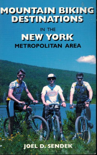 Mountain Biking Destinations in the New York Metropolitan Area: The Only Complete Guide to Off-Road Riding for New Yorkers por Joel D. Sendek