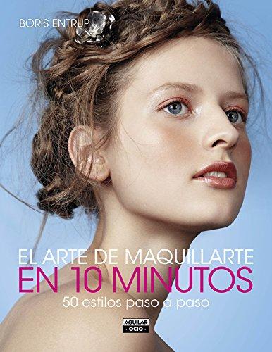 Descargar Libro El Arte De Maquillarte En 10 Minutos (OCIO Y TIEMPO LIBRE) de Boris Entrup