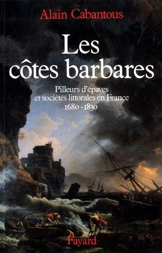 Les côtes barbares : Pilleurs d'épaves et sociétés littorales en France (1680-1830) par (Broché - Feb 10, 1993)