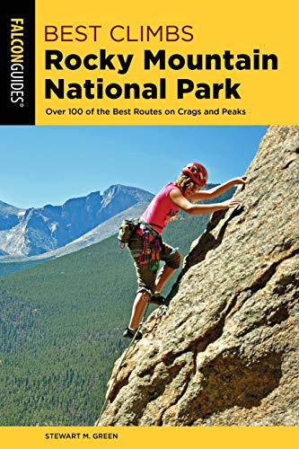 Best Climbs Rocky Mountain National Park: Over 100 of the Best Routes on Crags and Peaks (Co Rocky Mountain National Park)