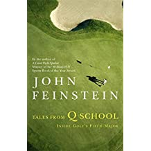 Tales From Q School: Inside Golf's Fifth Major by John Feinstein (2008-11-06)