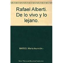 Rafael Alberti. De lo vivo y lo lejano. [Tapa blanda] by MATEO, María Asunción.-