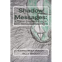 Shadow Messages: A Poetry Collaboration of Dark Messages from Spirits (English Edition)