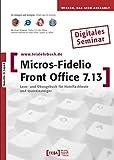 MICROS-Fidelio Front Office 7.13 Lernprogramm: Lern- und Übungsbuch für Hotelfachleute und Quereinsteiger