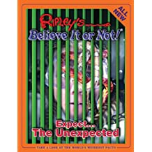 Ripley's Believe It Or Not! Expect The Unexpected (Ripley's Believe It or Not (Hardback))