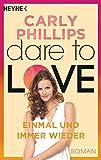 Einmal und immer wieder: Dare to Love 8 - Roman von Carly Phillips