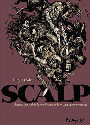 Scalp: La funèbre chevauchée de John Glanton et de ses compagnons de carnage