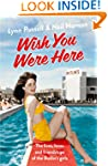 Wish You Were Here!: The Lives, Loves...