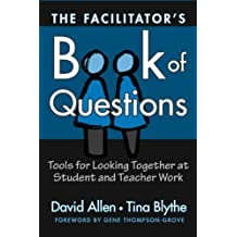 The Facilitator's Book of Questions: Tools for Looking Together at Student and Teacher Work by David Allen (2004-04-01)