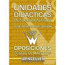 Unidades didacticas en educacion fisica. Guia para su realizacion: Oposiciones de acceso al cuerpo de maestros