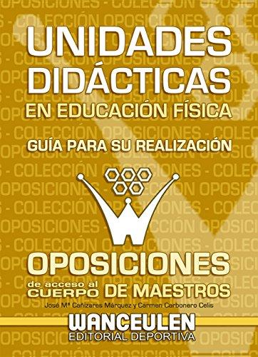 Unidades didacticas en educacion fisica. Guia para su realizacion: Oposiciones de acceso al cuerpo de maestros por Jose Maria Cañizares Marquez