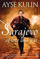 Sarajevo Of Love and War: National Best Seller from the author of Face to Face, Farawell and Last Train to Istanbul