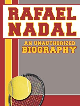 Rafael Nadal: An Unauthorized Biography by [Biographies, Belmont and Belcourt]