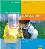 Wasserzauber: Experimente und Spiele rund um das Wasser (Hundert Welten entdeckt das Kind) - Gottfried Heinzelmann