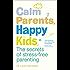 Calm Parents, Happy Kids: The Secrets of Stress-free Parenting