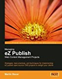 Managing eZ Publish Web Content Management Projects: Strategies, best practices, and techniques for implementing eZ publish open-source CMS projects to delight your clients (English Edition)